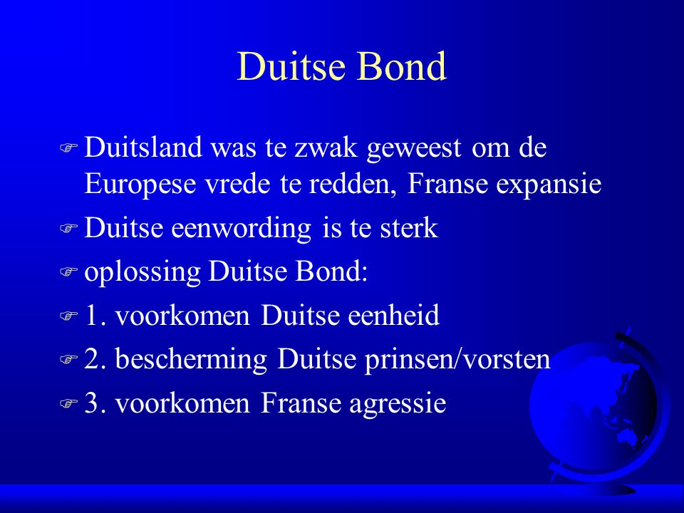 Duitse Bond Duitsland was te zwak geweest om de Europese vrede te redden, Franse expansie. Duitse eenwording is te sterk.