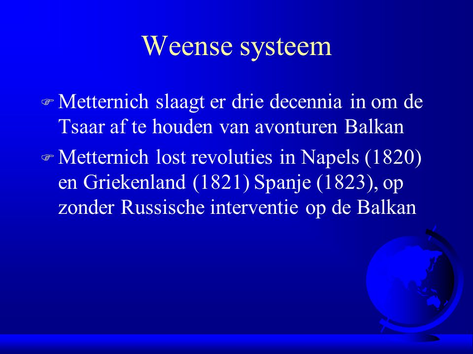 Weense systeem Metternich slaagt er drie decennia in om de Tsaar af te houden van avonturen Balkan.