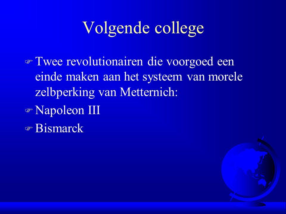 Volgende college Twee revolutionairen die voorgoed een einde maken aan het systeem van morele zelbperking van Metternich: