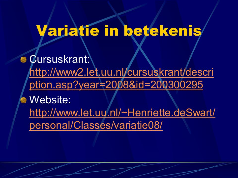 Variatie in betekenis Cursuskrant: http://www2.let.uu.nl/cursuskrant/description.asp year=2008&id=200300295.