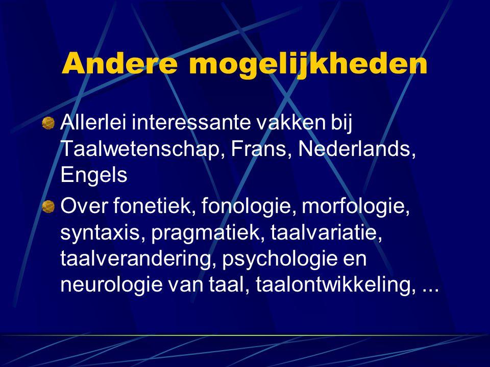 Andere mogelijkheden Allerlei interessante vakken bij Taalwetenschap, Frans, Nederlands, Engels.