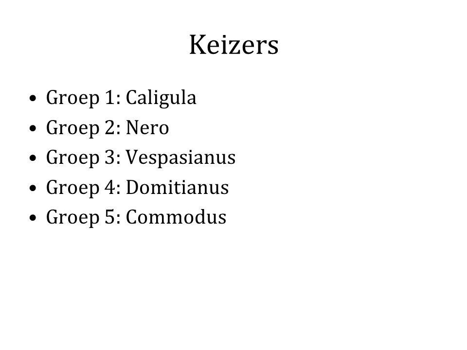 Keizers Groep 1: Caligula Groep 2: Nero Groep 3: Vespasianus