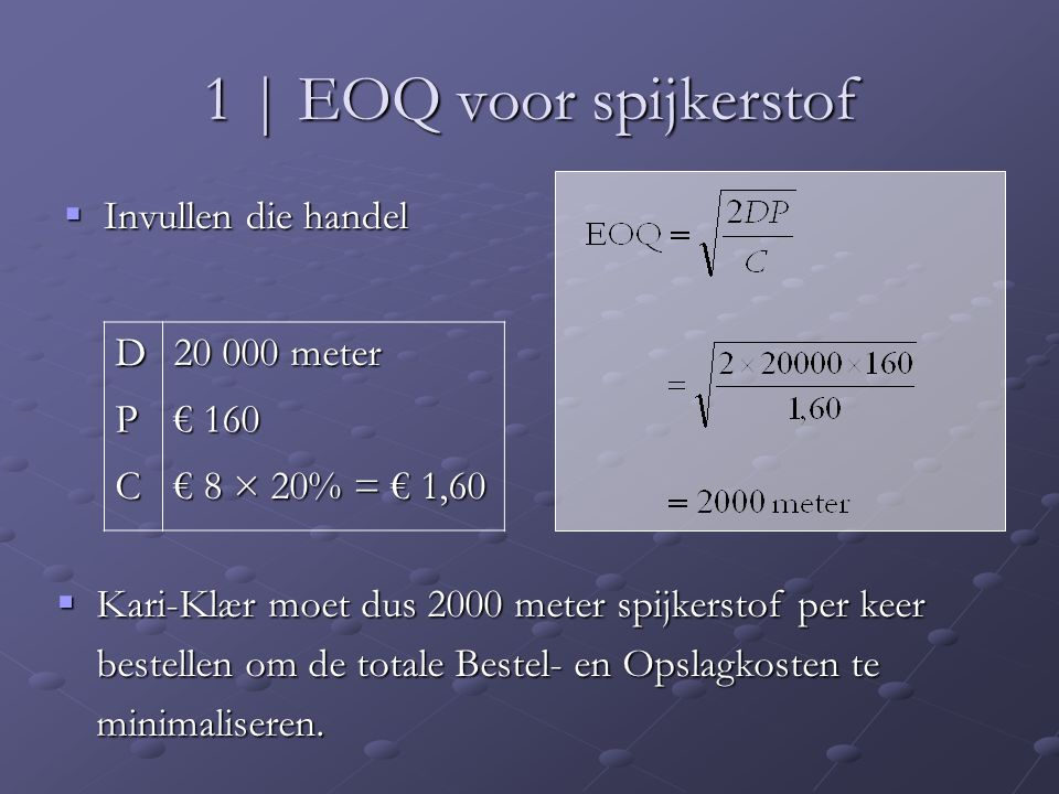 1 | EOQ voor spijkerstof Invullen die handel D 20 000 meter P € 160 C