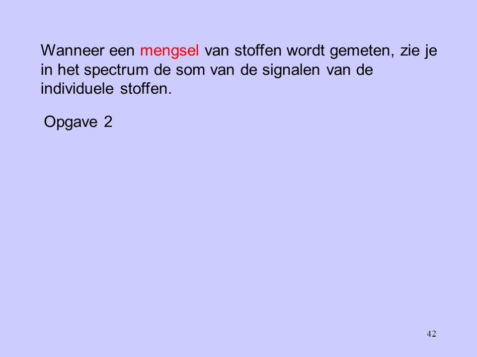 Wanneer een mengsel van stoffen wordt gemeten, zie je in het spectrum de som van de signalen van de individuele stoffen.