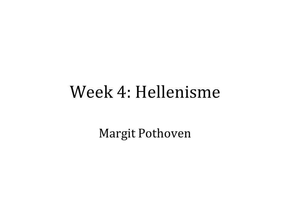 Week 4: Hellenisme Margit Pothoven