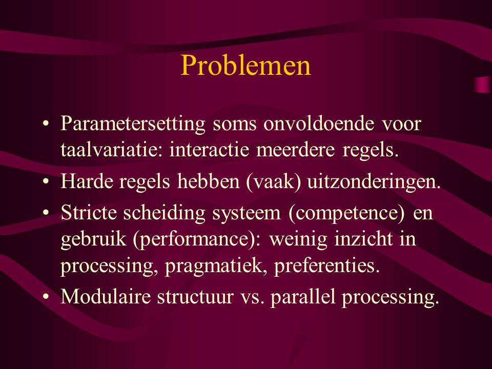 Problemen Parametersetting soms onvoldoende voor taalvariatie: interactie meerdere regels. Harde regels hebben (vaak) uitzonderingen.