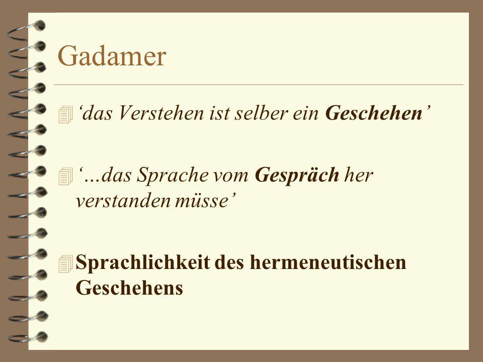 Gadamer 'das Verstehen ist selber ein Geschehen'