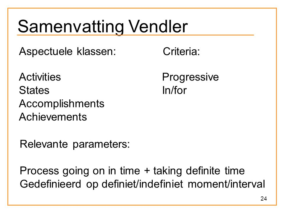 Samenvatting Vendler Aspectuele klassen: Criteria: Activities States