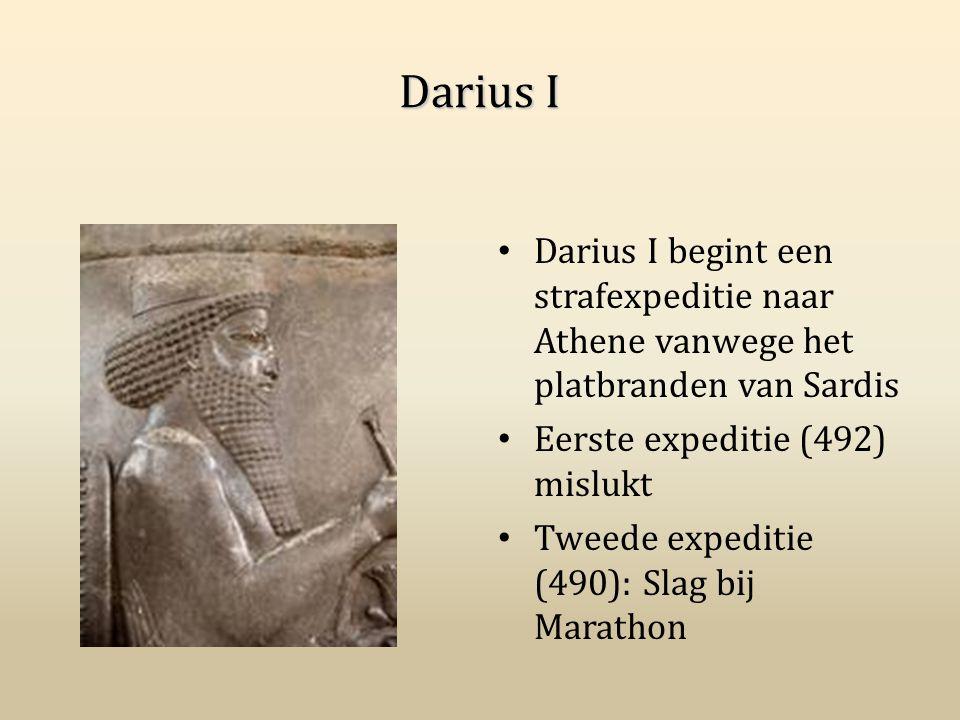 Darius I Darius I begint een strafexpeditie naar Athene vanwege het platbranden van Sardis. Eerste expeditie (492) mislukt.