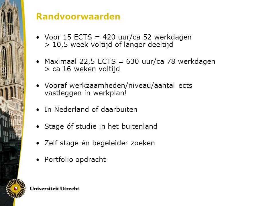 Randvoorwaarden Voor 15 ECTS = 420 uur/ca 52 werkdagen > 10,5 week voltijd of langer deeltijd.