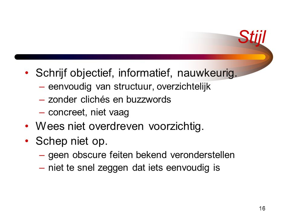 Stijl Schrijf objectief, informatief, nauwkeurig.