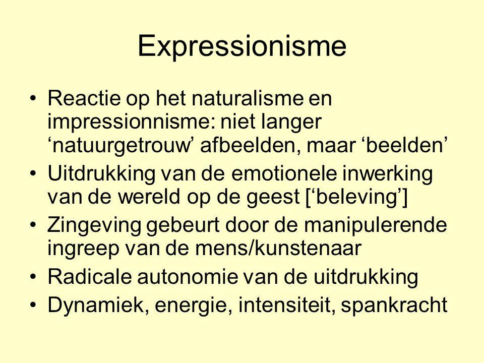 Expressionisme Reactie op het naturalisme en impressionnisme: niet langer 'natuurgetrouw' afbeelden, maar 'beelden'