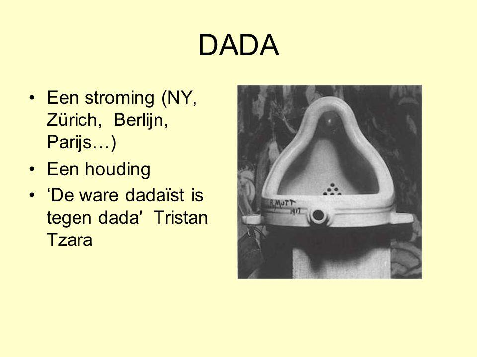 DADA Een stroming (NY, Zürich, Berlijn, Parijs…) Een houding