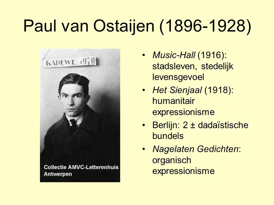 Paul van Ostaijen (1896-1928) Music-Hall (1916): stadsleven, stedelijk levensgevoel. Het Sienjaal (1918): humanitair expressionisme.