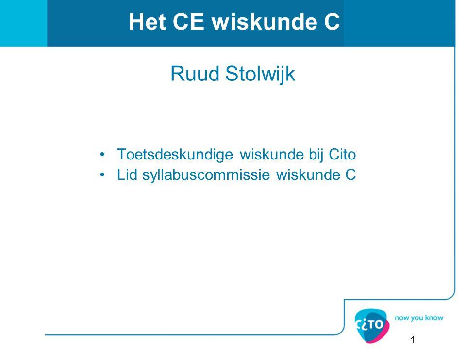 Het CE wiskunde C Ruud Stolwijk Toetsdeskundige wiskunde bij Cito