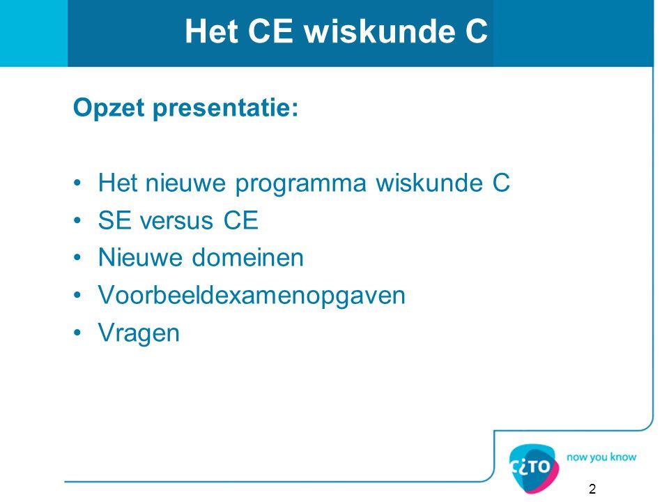 Het CE wiskunde C Opzet presentatie: Het nieuwe programma wiskunde C