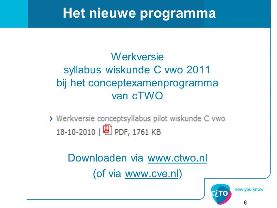 Het nieuwe programma Werkversie syllabus wiskunde C vwo 2011 bij het conceptexamenprogramma van cTWO Downloaden via www.ctwo.nl (of via www.cve.nl)