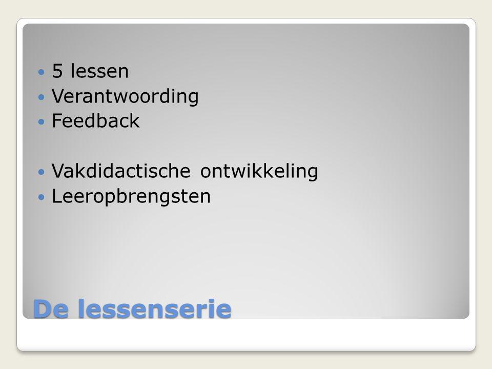 De lessenserie 5 lessen Verantwoording Feedback
