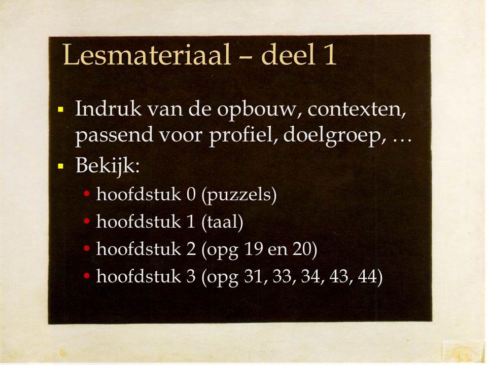 Lesmateriaal – deel 1 Indruk van de opbouw, contexten, passend voor profiel, doelgroep, … Bekijk: hoofdstuk 0 (puzzels)