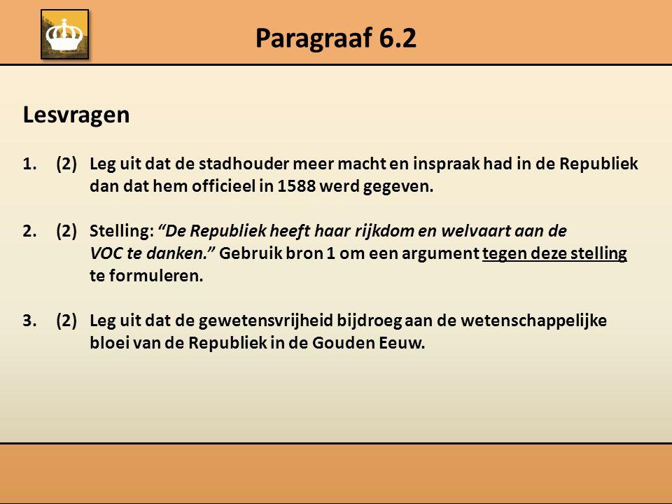Paragraaf 6.2 Lesvragen. (2) Leg uit dat de stadhouder meer macht en inspraak had in de Republiek dan dat hem officieel in 1588 werd gegeven.