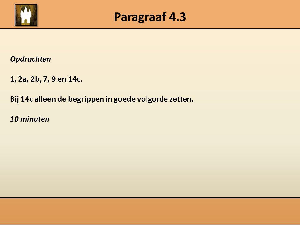 Paragraaf 4.3 Opdrachten 1, 2a, 2b, 7, 9 en 14c.
