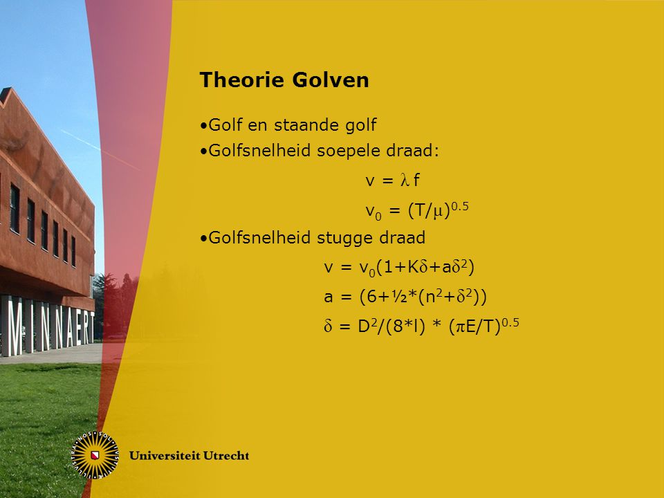 Theorie Golven δ = D2/(8*l) * (πE/T)0.5 Golf en staande golf