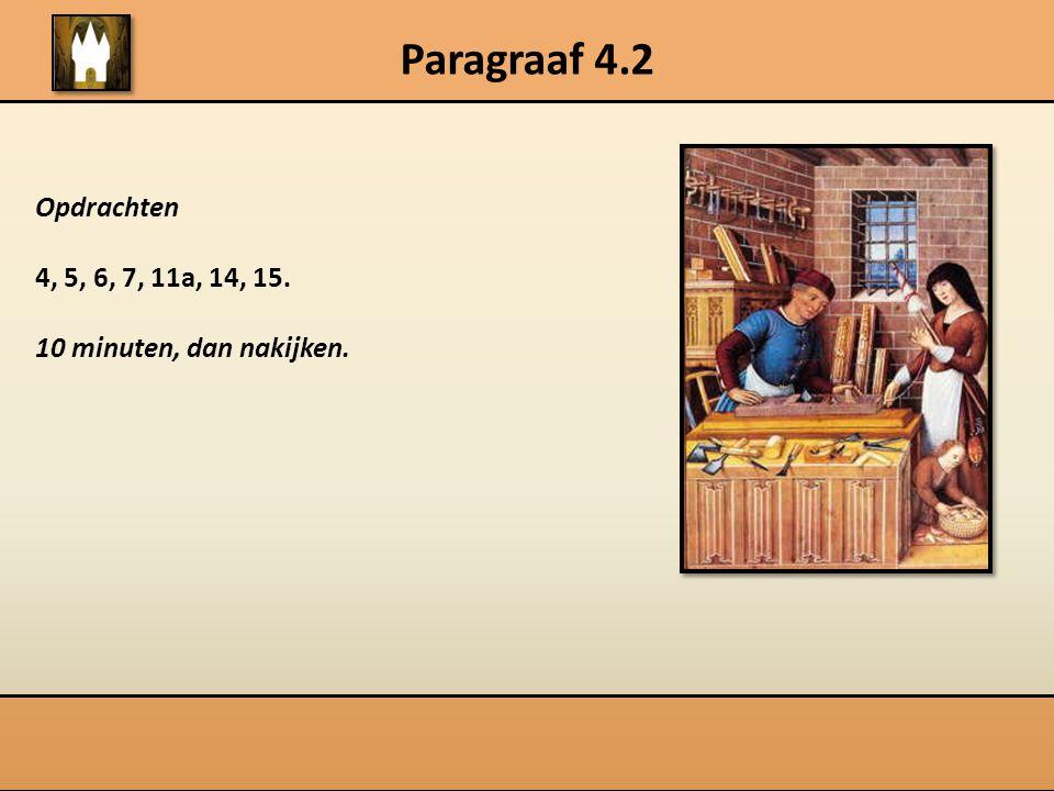 Paragraaf 4.2 Opdrachten 4, 5, 6, 7, 11a, 14, 15.