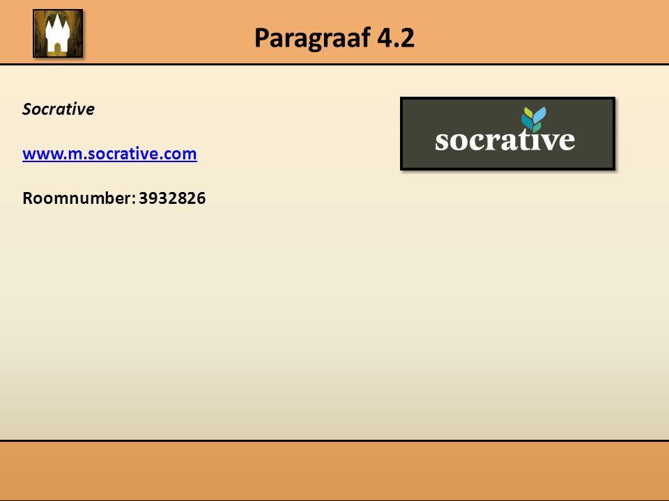 Paragraaf 4.2 Socrative www.m.socrative.com Roomnumber: 3932826