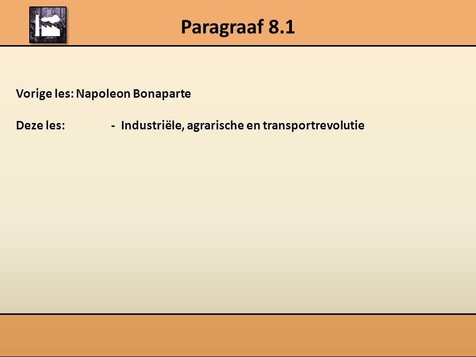 Paragraaf 8.1 Vorige les: Napoleon Bonaparte