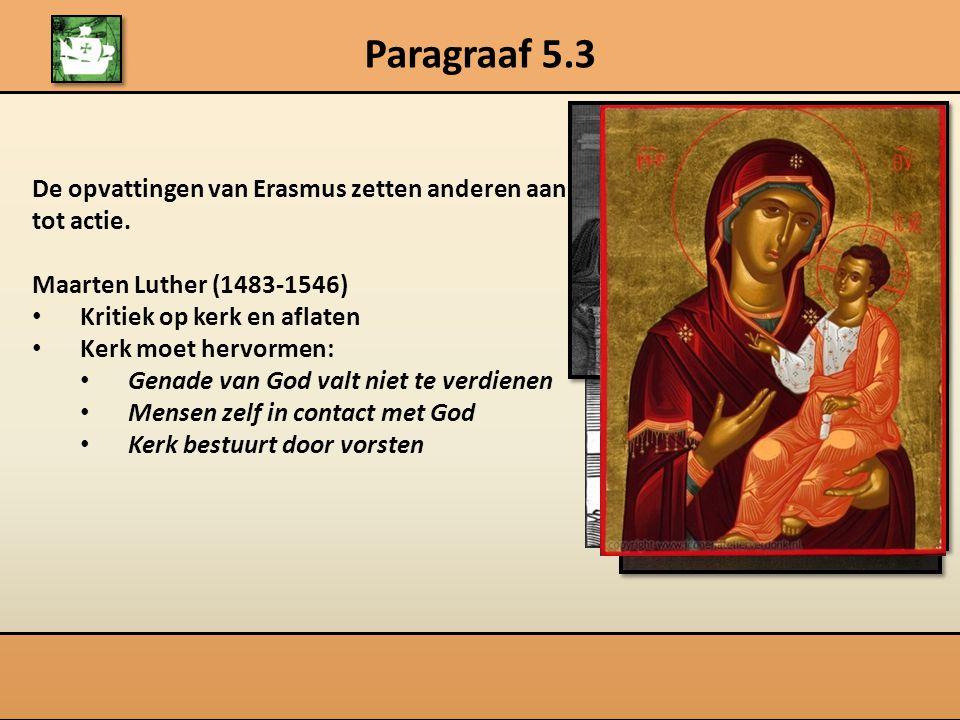 Paragraaf 5.3 De opvattingen van Erasmus zetten anderen aan tot actie.