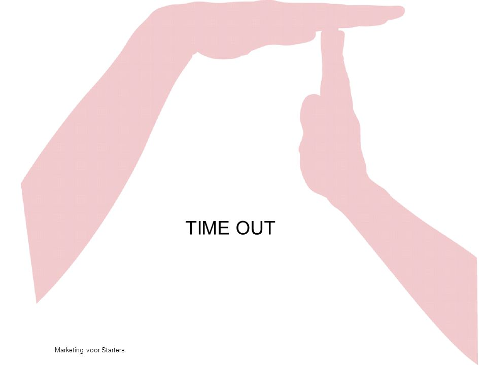 TIME OUT Time-out: stoplicht…. Marketing voor Starters