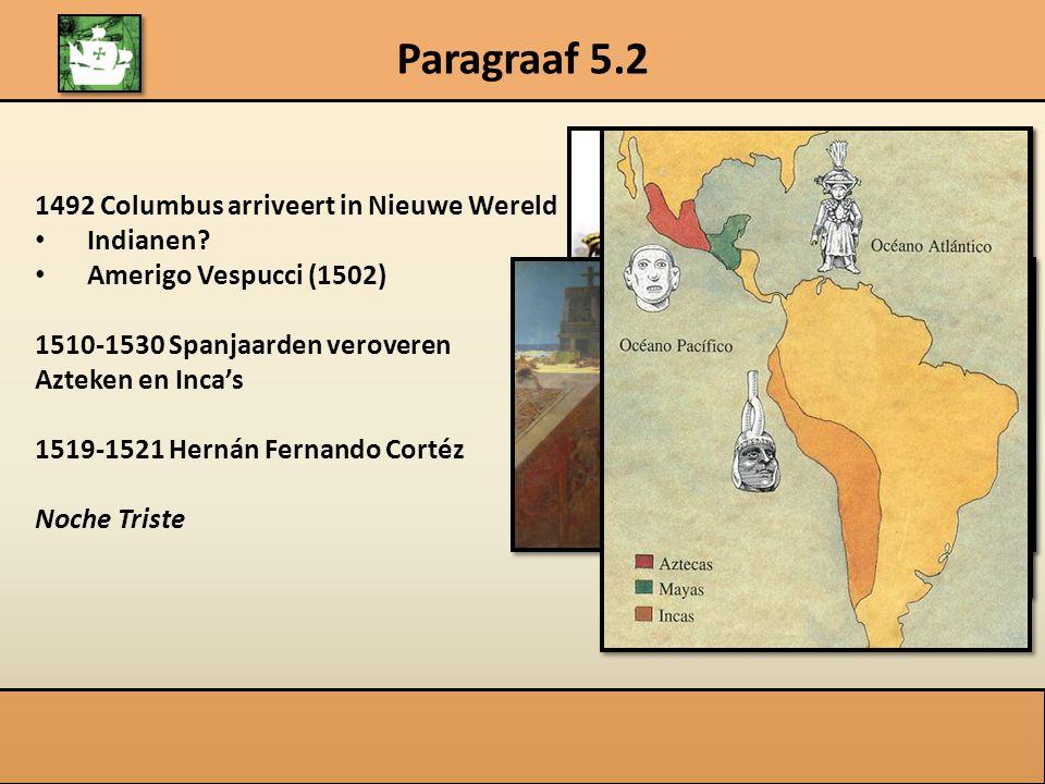 Paragraaf 5.2 1492 Columbus arriveert in Nieuwe Wereld Indianen