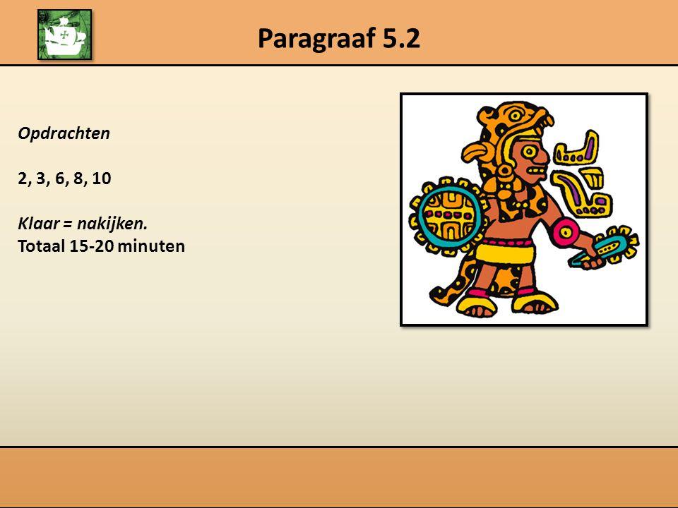 Paragraaf 5.2 Opdrachten 2, 3, 6, 8, 10 Klaar = nakijken.
