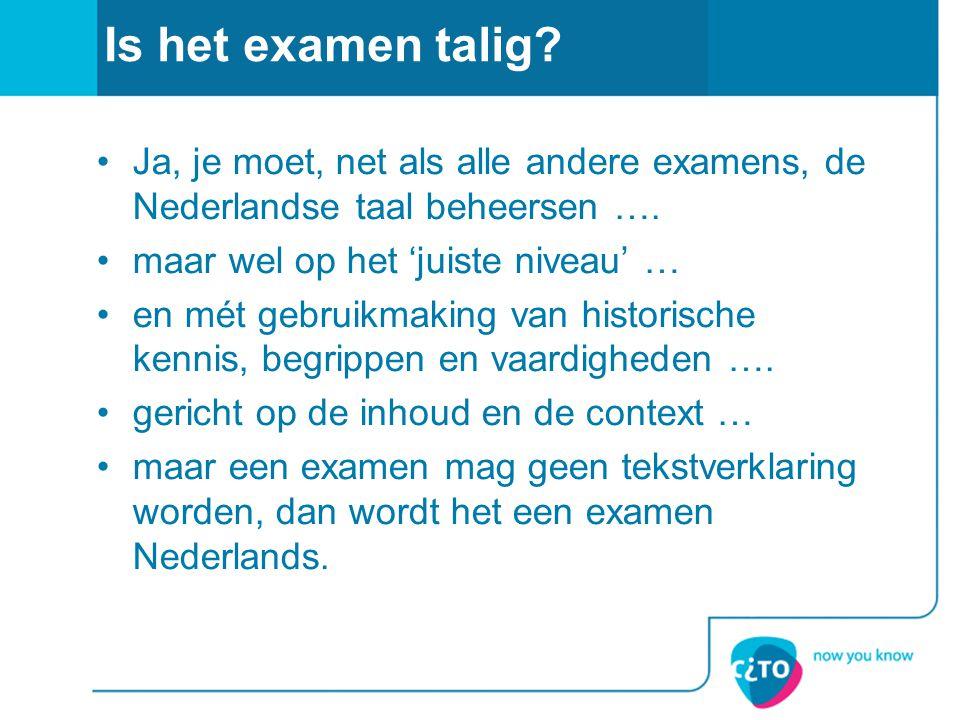Is het examen talig Ja, je moet, net als alle andere examens, de Nederlandse taal beheersen …. maar wel op het 'juiste niveau' …