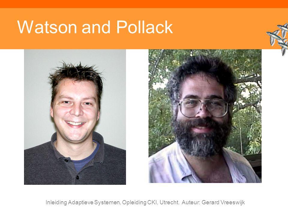 Watson and Pollack Inleiding Adaptieve Systemen, Opleiding CKI, Utrecht. Auteur: Gerard Vreeswijk