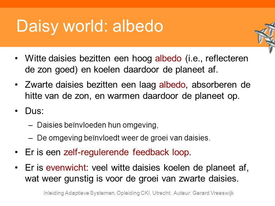 Daisy world: albedo Witte daisies bezitten een hoog albedo (i.e., reflecteren de zon goed) en koelen daardoor de planeet af.
