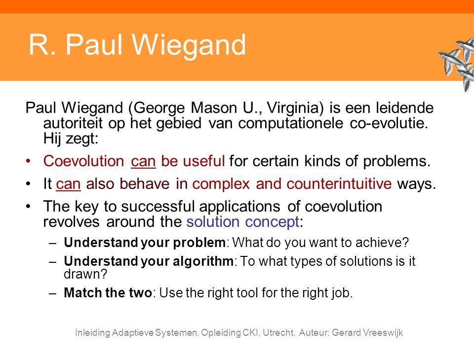 R. Paul Wiegand Paul Wiegand (George Mason U., Virginia) is een leidende autoriteit op het gebied van computationele co-evolutie. Hij zegt: