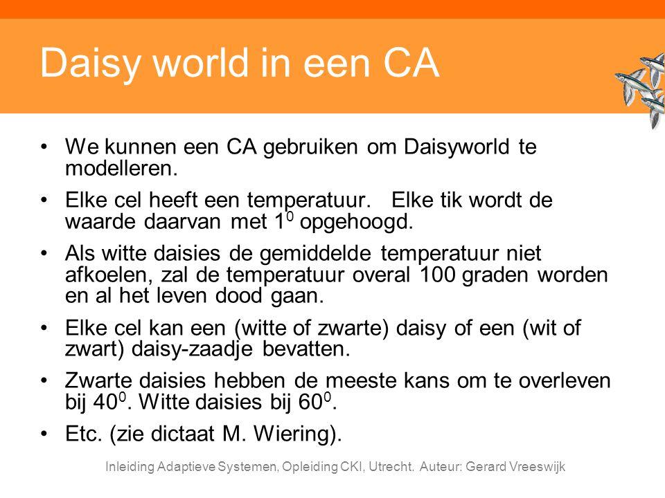 Daisy world in een CA We kunnen een CA gebruiken om Daisyworld te modelleren.