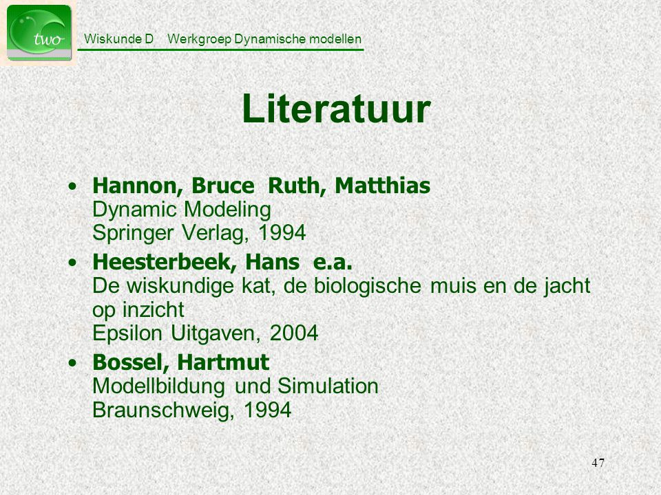 Literatuur Hannon, Bruce Ruth, Matthias Dynamic Modeling Springer Verlag, 1994.