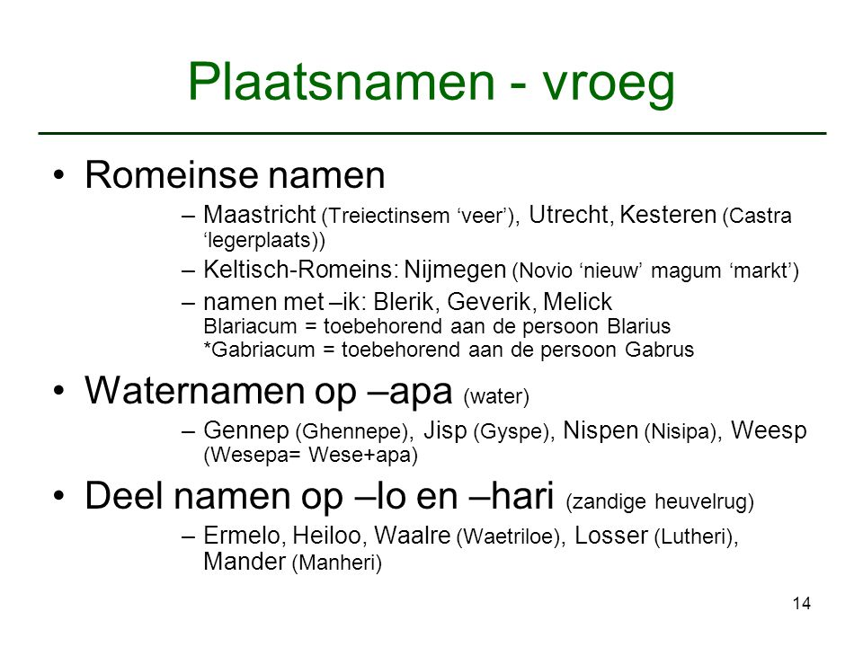 Plaatsnamen - vroeg Romeinse namen Waternamen op –apa (water)