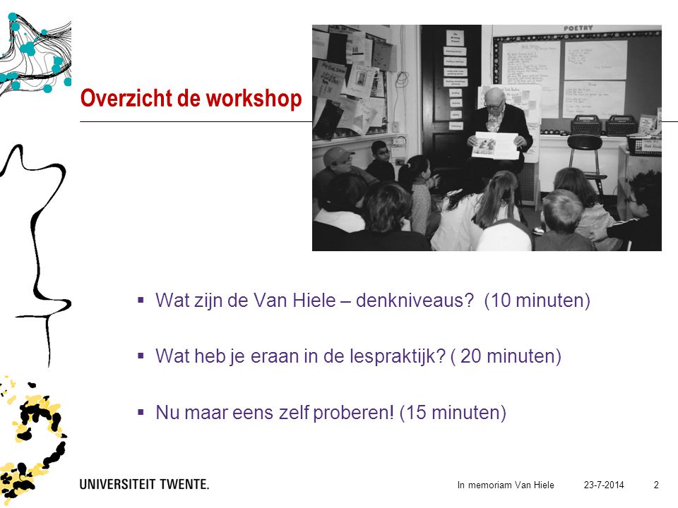 Overzicht de workshop Wat zijn de Van Hiele – denkniveaus (10 minuten) Wat heb je eraan in de lespraktijk ( 20 minuten)