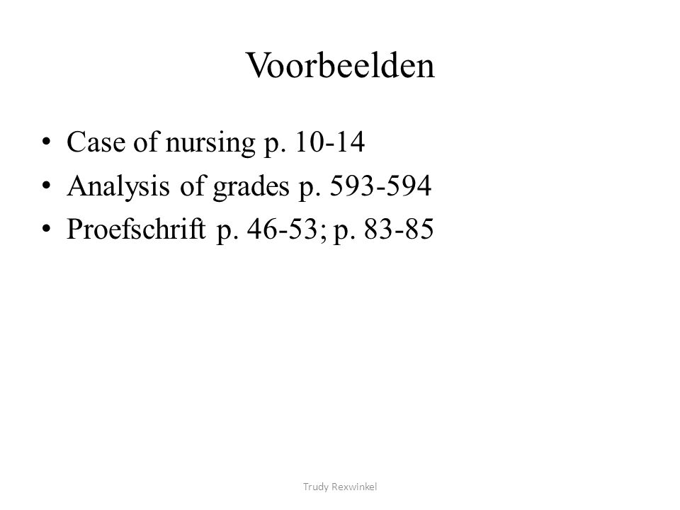 Voorbeelden Case of nursing p. 10-14 Analysis of grades p. 593-594