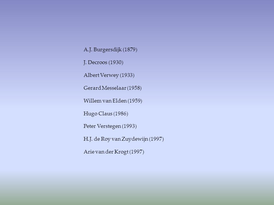 A.J. Burgersdijk (1879) J. Decroos (1930) Albert Verwey (1933) Gerard Messelaar (1958) Willem van Elden (1959)