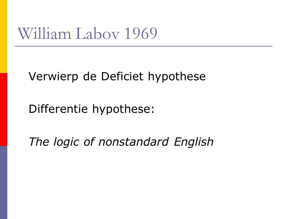 William Labov 1969 Verwierp de Deficiet hypothese