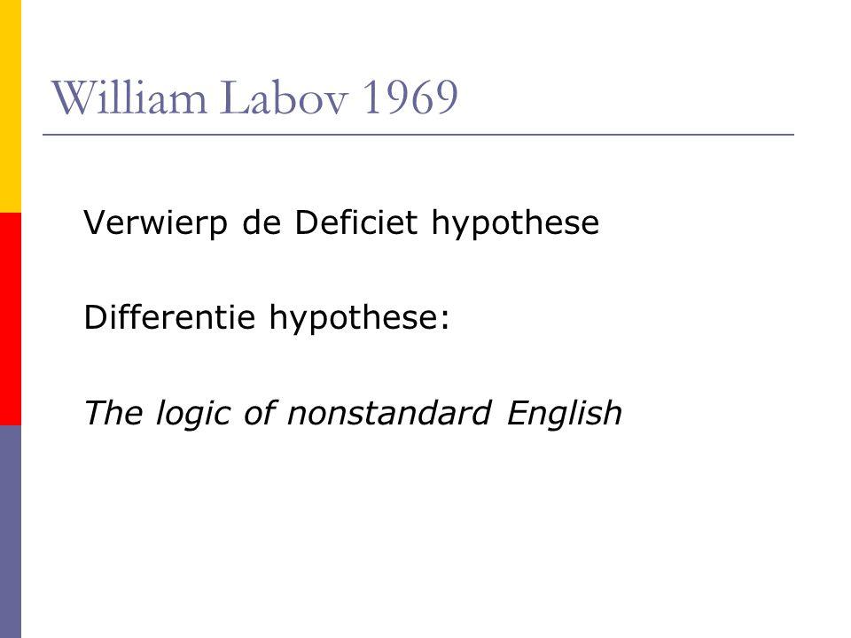 William Labov 1969 Verwierp de Deficiet hypothese