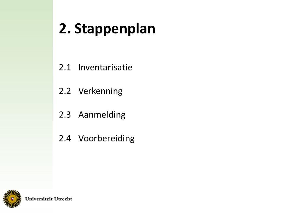 2. Stappenplan 2.1 Inventarisatie 2.2 Verkenning 2.3 Aanmelding