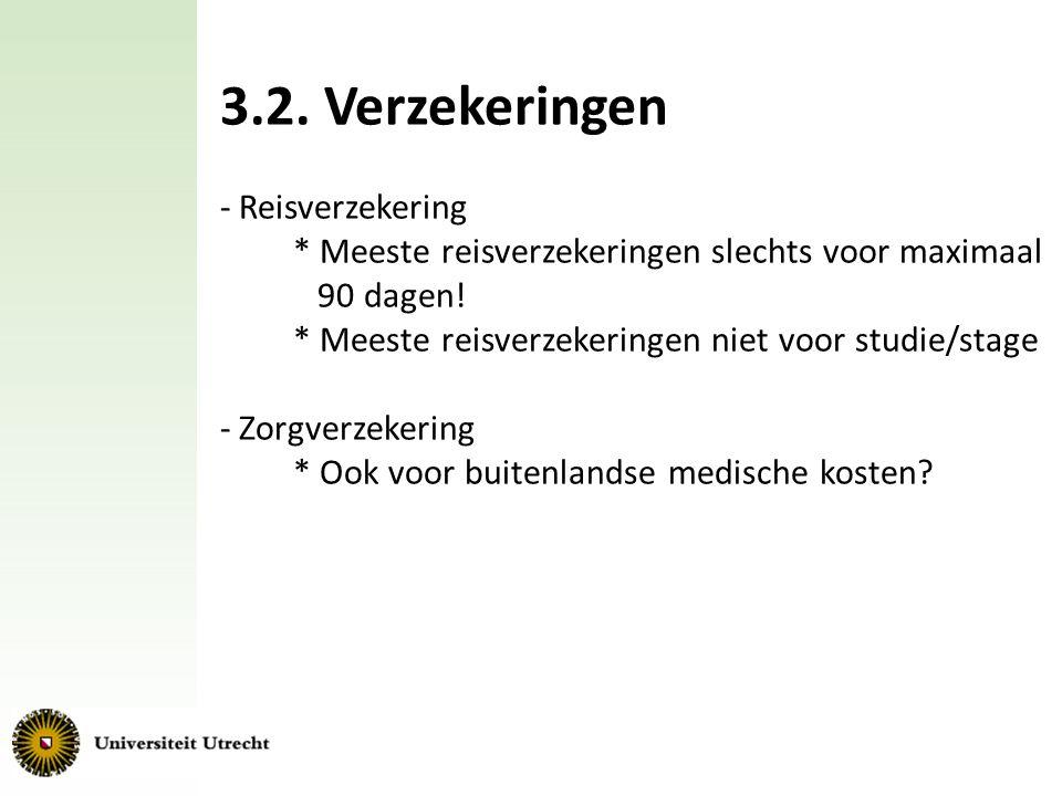 3.2. Verzekeringen Reisverzekering * Meeste reisverzekeringen slechts voor maximaal 90 dagen! * Meeste reisverzekeringen niet voor studie/stage.