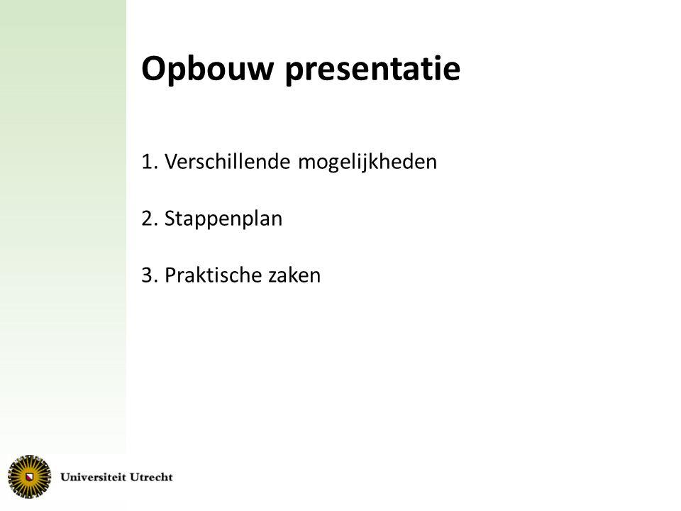 Opbouw presentatie 1. Verschillende mogelijkheden 2. Stappenplan
