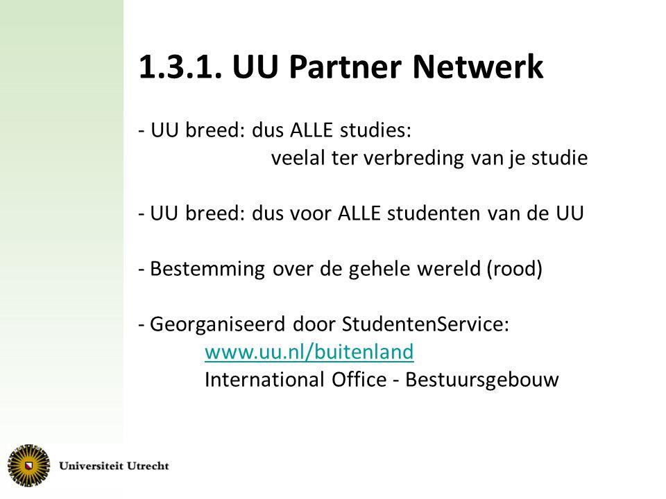 1.3.1. UU Partner Netwerk - UU breed: dus ALLE studies: veelal ter verbreding van je studie. UU breed: dus voor ALLE studenten van de UU.