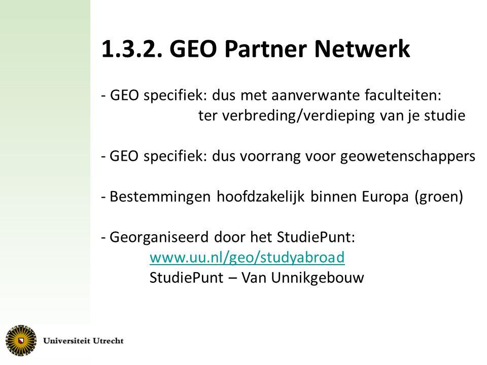 1.3.2. GEO Partner Netwerk - GEO specifiek: dus met aanverwante faculteiten: ter verbreding/verdieping van je studie.